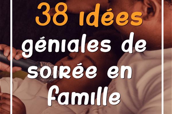 38 idées géniales de soirée à passer en famille